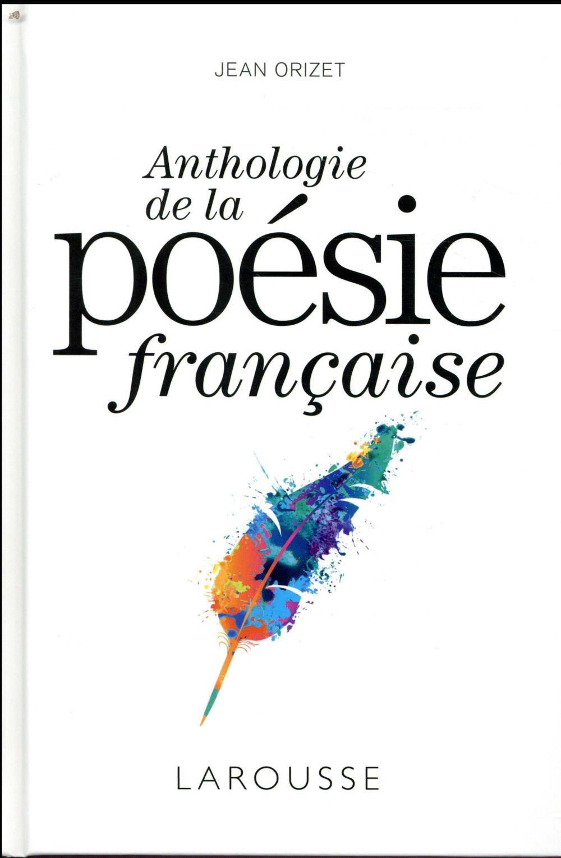 ANTHOLOGIE DE LA POESIE FRANCAISE ORIZET JEAN LAROUSSE