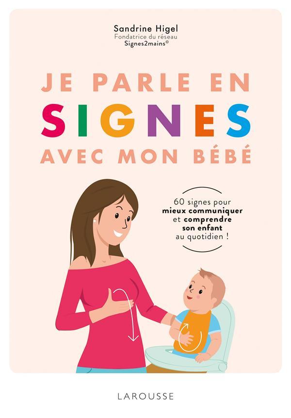 JE PARLE EN SIGNES AVEC MON BEBE  -  60 SIGNES POUR MIEUX COMMUNIQUER ET COMPRENDRE SON ENFANT AU QUOTIDIEN !