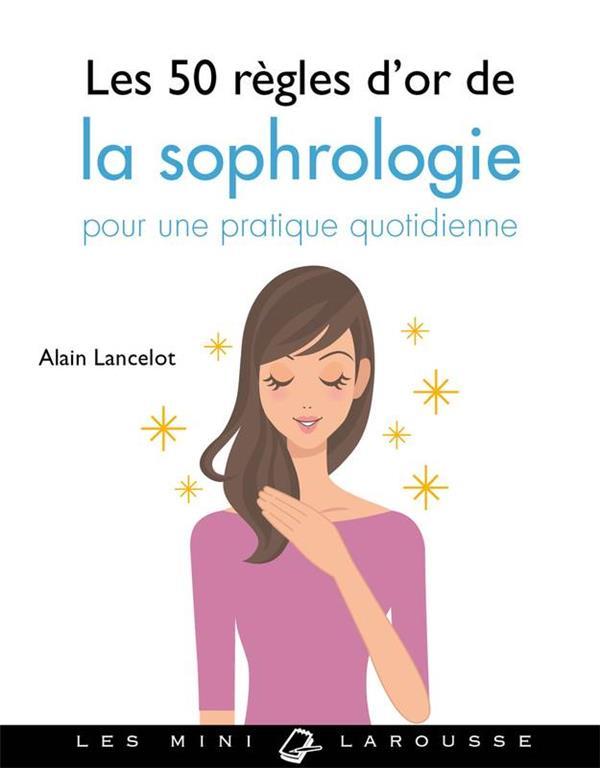 LES 50 REGLES D'OR DE LA SOPHROLOGIE LANCELOT ALAIN LAROUSSE