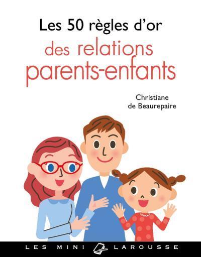 LES 50 REGLES D'OR DES RELATIONS PARENTS-ENFANTS BEAUREPAIRE C. LAROUSSE