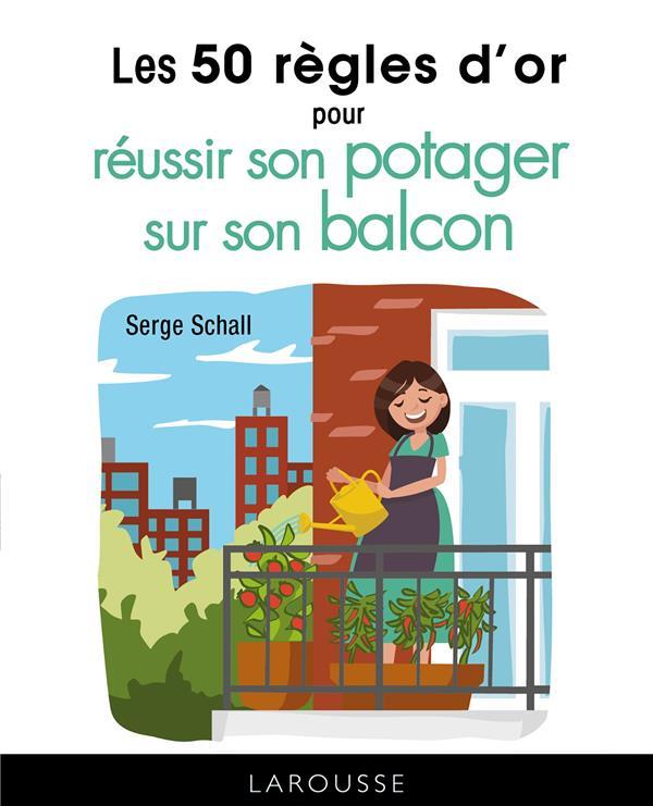 LES 50 REGLES D'OR POUR REUSSIR SON POTAGER SUR LE BALCON SCHALL SERGE LAROUSSE