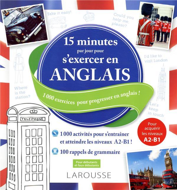 15 MINUTES PAR JOUR POUR S'EXERCER EN ANGLAIS XXX LAROUSSE