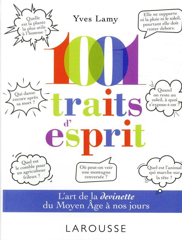 1001 TRAITS D'ESPRIT  -  L'ART DE LA DEVINETTE DU MOYEN AGE A NOS JOURS LAMY, YVES LAROUSSE