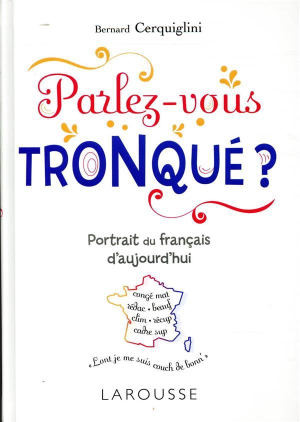 PARLEZ-VOUS TRONQUE ?  -  DECOUVREZ LE FRANCAIS DE DEMAIN !