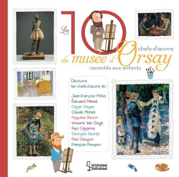 LES 10 CHEFS-D'OEUVRE DU MUSEE D'ORSAY RACONTES AUX ENFANTS