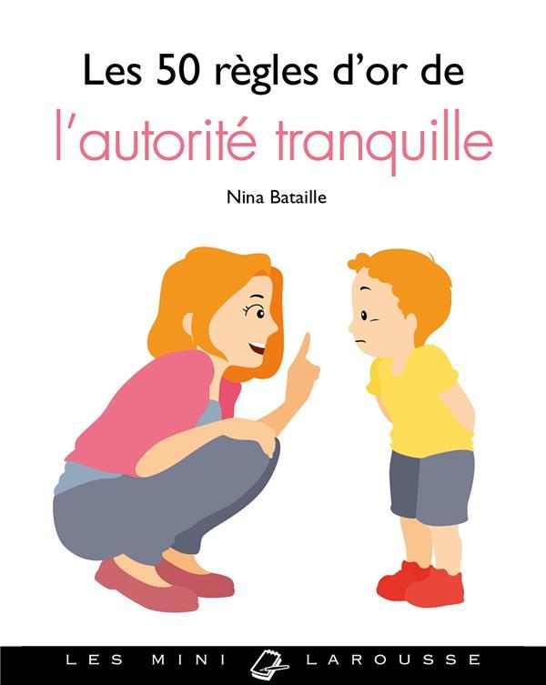 LES 50 REGLES D'OR DE L'AUTORITE TRANQUILLE BATAILLE NINA LAROUSSE