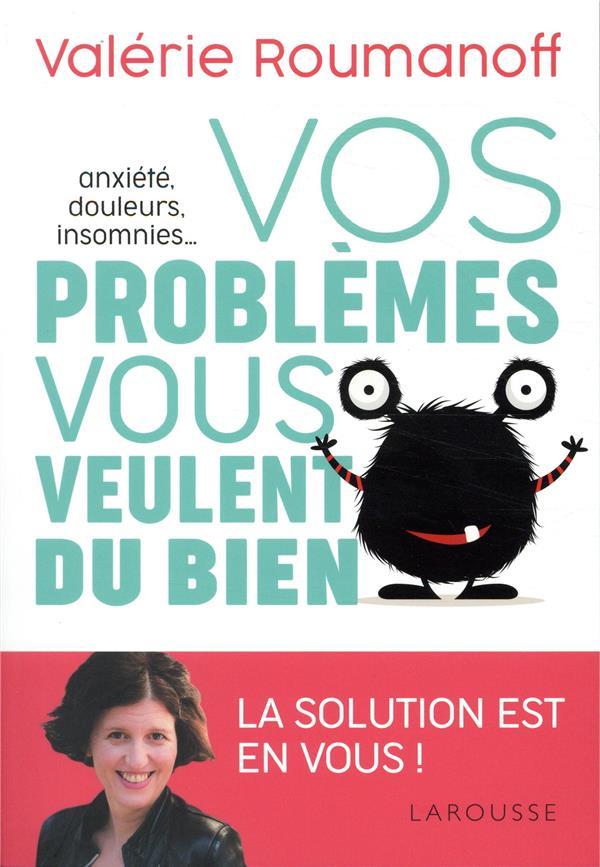 ANXIETE, DOULEURS, INSOMNIES... VOS PROBLEMES VOUS VEULENT DU BIEN ! ROUMANOFF VALERIE LAROUSSE