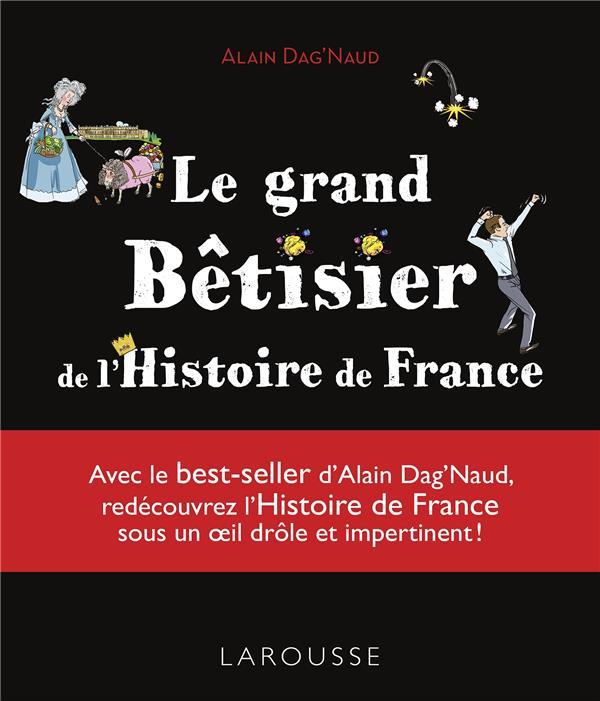 LE GRAND BETISIER DE L'HISTOIRE DE FRANCE DAG'NAUD ALAIN LAROUSSE