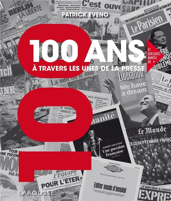 100 ANS A TRAVERS LES UNES DE LA PRESSE EVENO PATRICK LAROUSSE