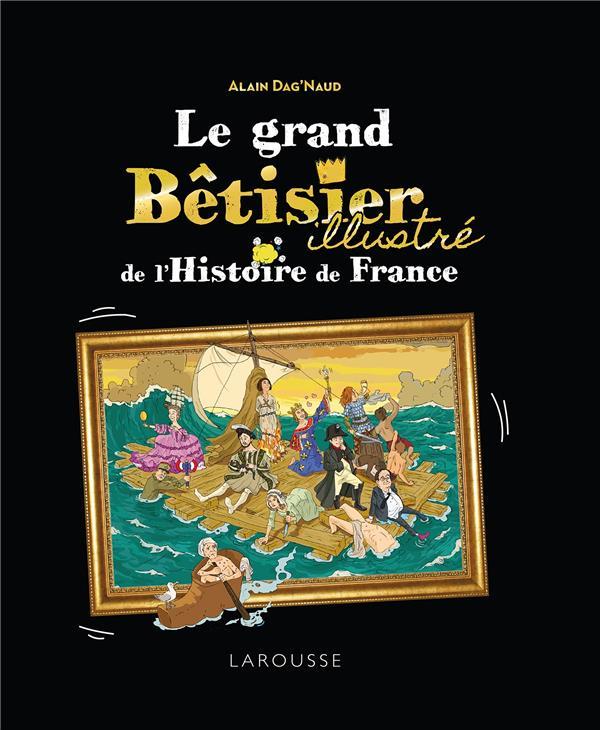 LE GRAND BETISIER DE L'HISTOIRE DE FRANCE ILLUSTRE DAG'NAUD ALAIN LAROUSSE