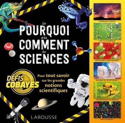LES POURQUOI ET LES COMMENT DES SCIENCES - DEFIS COBAYES  LAROUSSE