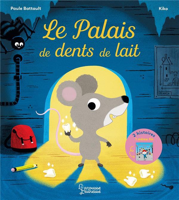 LE PALAIS DE DENTS DE LAIT  BATTAULT, PAULE LAROUSSE