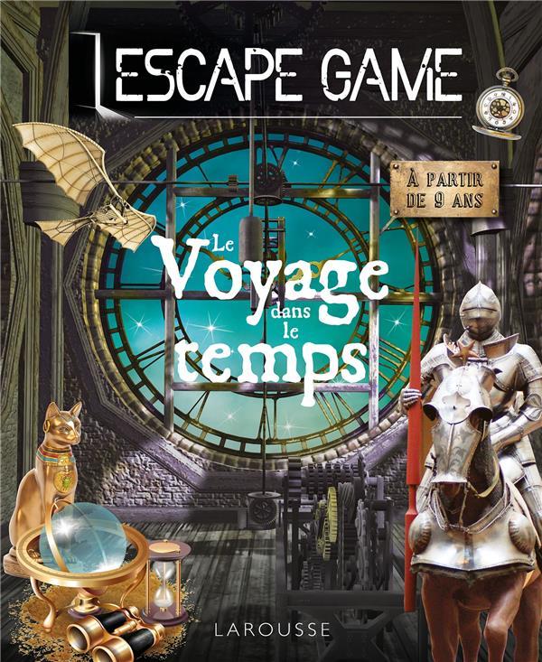 LE VOYAGE DANS LE TEMPS  -  ESCAPE GAME MEYER AURORE LAROUSSE