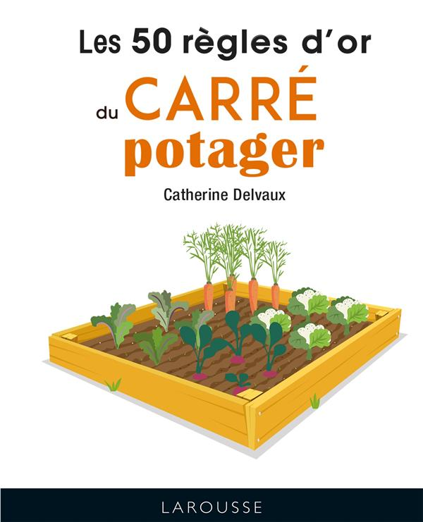 50 RÈGLES D-OR DU CARRÉ POTAGER