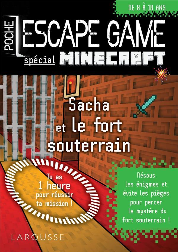 ESCAPE GAME DE POCHE SPECIAL MINECRAFT  -  SACHA ET LE FORT SOUTERRAIN RAFFAITIN VINCENT LAROUSSE