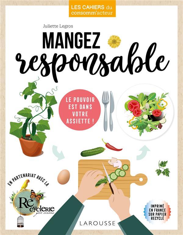 MANGEZ RESPONSABLE - LE POUVOIR EST DANS VOTRE ASSIETTE ! LEGROS JULIETTE LAROUSSE
