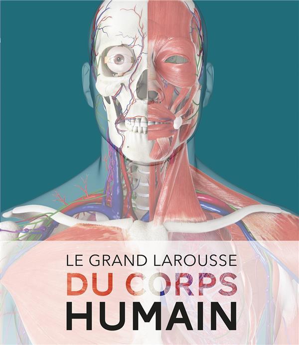 LE GRAND LAROUSSE DU CORPS HUMAIN XXX LAROUSSE