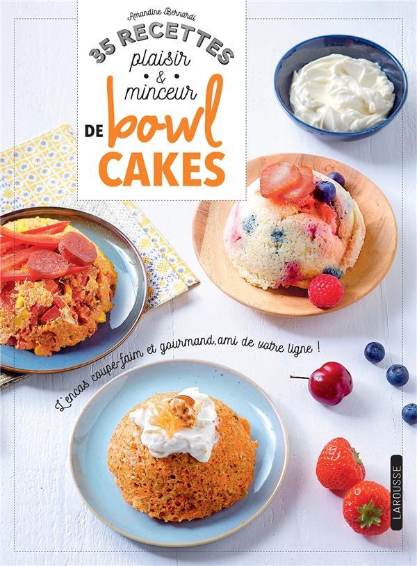 35 RECETTES PLAISIR & MINCEUR DE BOWL CAKES BERNARDI/BOUTIN LAROUSSE