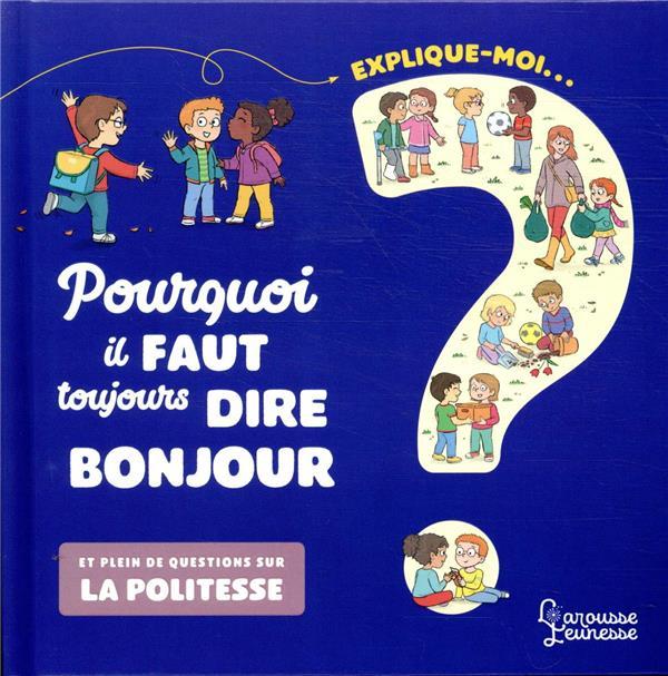 EXPLIQUE-MOI  -  POURQUOI IL FAUT TOUJOURS DIRE BONJOUR  -  ET PLEIN DE QUESTIONS SUR LA POLITESSE
