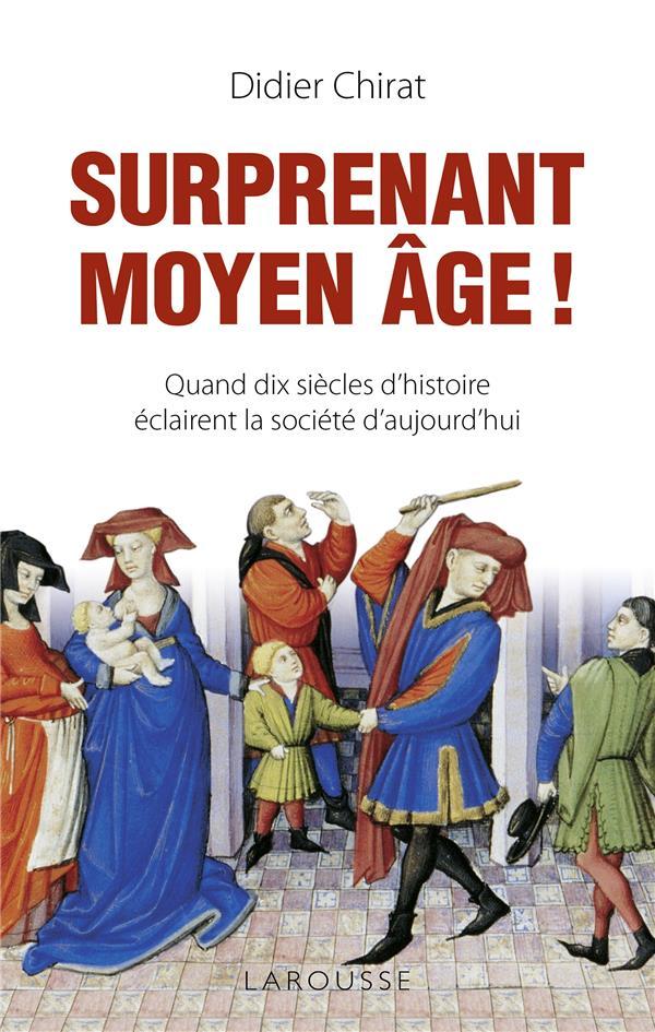 SURPRENANT MOYEN AGE !  -  QUAND DIX SIECLES D'HISTOIRE ECLAIRENT LA SOCIETE D'AUJOURD'HUI