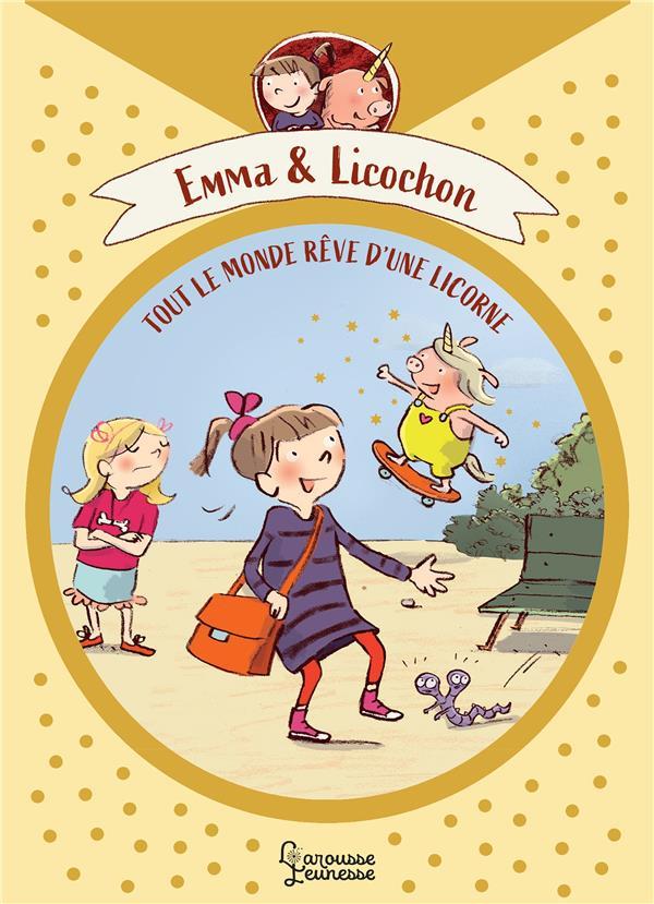 EMMA ET LICOCHON : TOUT LE MONDE REVE D'UNE LICORNE BOHM/GOHLICH LAROUSSE
