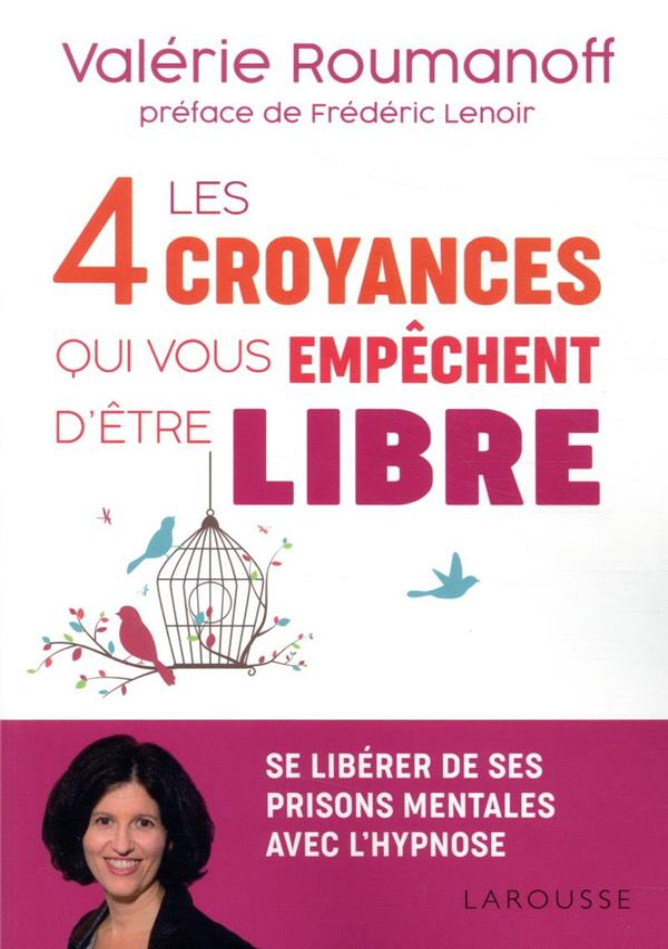 LES 4 CROYANCES QUI VOUS EMPECHENT D'ETRE LIBRE ROUMANOFF VALERIE LAROUSSE