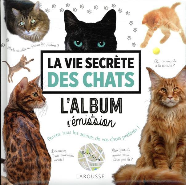 LA VIE SECRETE DES CHATS - L'ALBUM DE L'EMISSION XXX LAROUSSE
