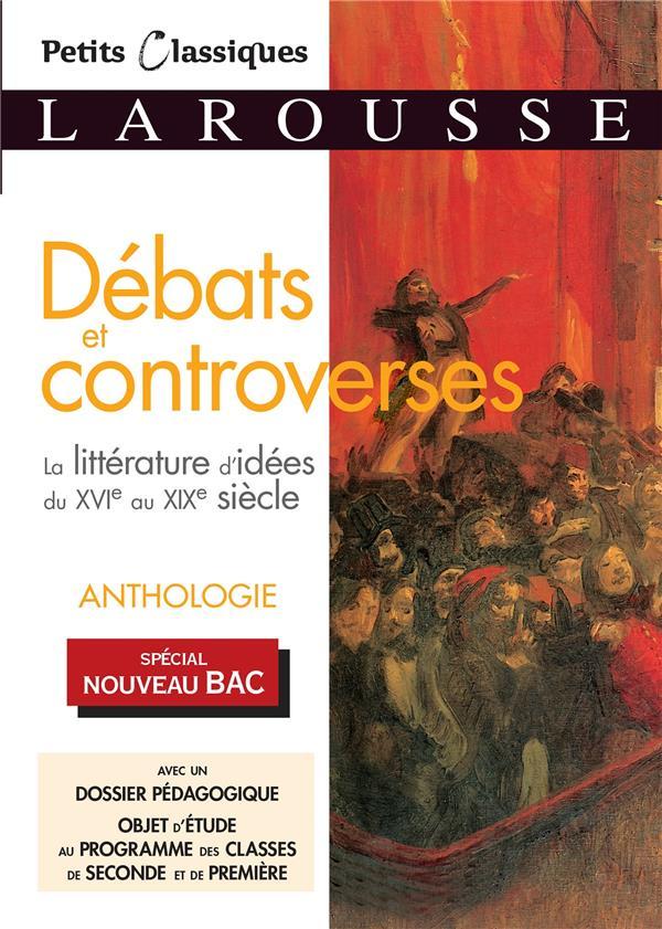 DEBATS ET CONTROVERSES  -  LA LITTERATURE D'IDEES DU XVIE AU XIXE SIECLE COLLECTIF LAROUSSE