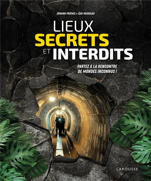 LIEUX SECRETS ET INTERDITS  -  PARTEZ A LA RENCONTRE DE MONDES INCONNUS !