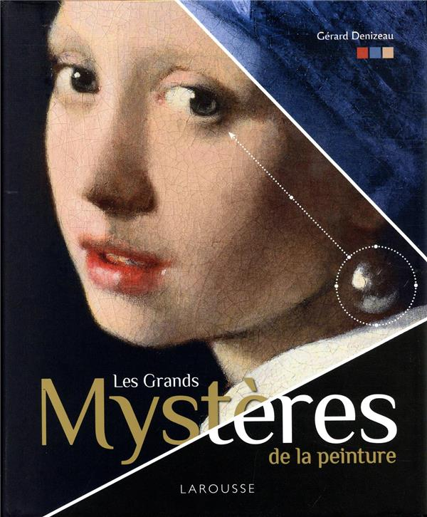 LES GRANDS MYSTERES DE LA PEINTURE DENIZEAU GERARD LAROUSSE