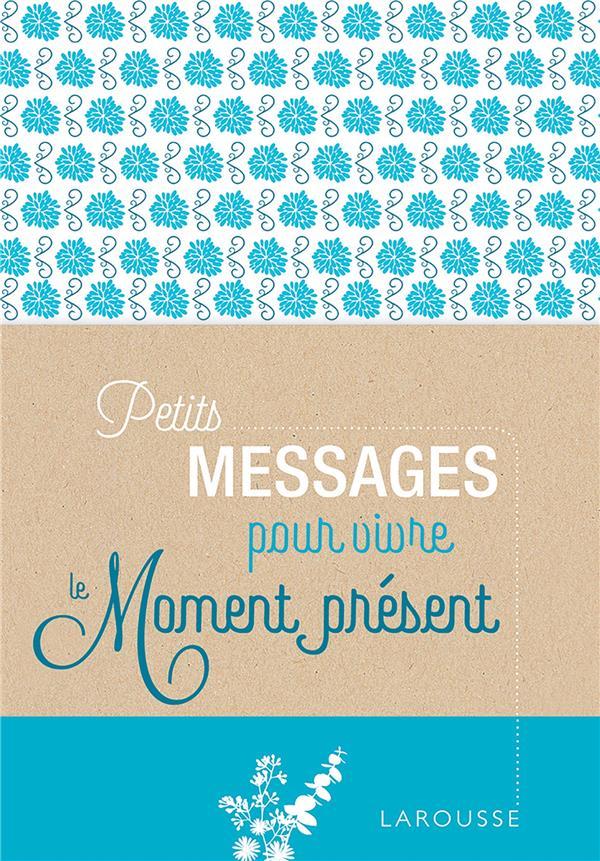 PETITS MESSAGES POUR VIVRE LE MOMENT PRESENT