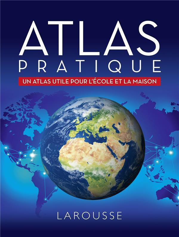 ATLAS PRATIQUE  -  UN ATLAS PRATIQUE POUR L'ECOLE ET LA MAISON XXX LAROUSSE