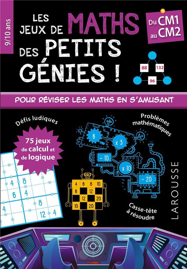 LES JEUX DE MATHS DES PETITS GENIES  -  CM1, CM2  -  POUR REVISER LES MATHS EN S'AMUSANT XXX LAROUSSE