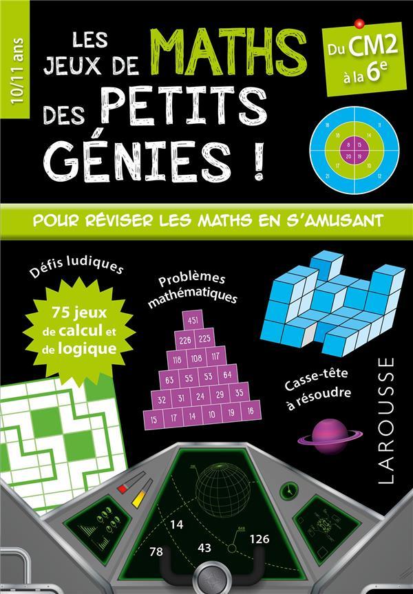 LES JEUX DE MATHS DES PETITS GENIES !  -  CM2, 6E XXX LAROUSSE