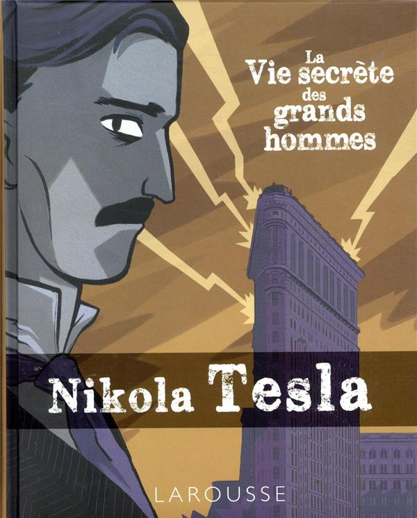 LA VIE SECRETE DES GRANDS HOMMES  -  NIKOLA TESLA