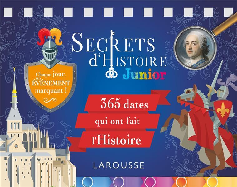 SECRETS D'HISTOIRE JUNIOR  -  365 DATES QUI ONT FAIT L'HISTOIRE  -  CHAQUE JOUR, UN EVENEMENT MARQUANT ! COLLECTIF LAROUSSE