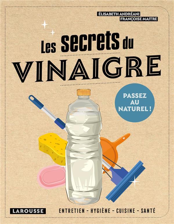 LES SECRETS DU VINAIGRE  -  PASSEZ AU NATUREL ! ANDREANI/MAITRE LAROUSSE