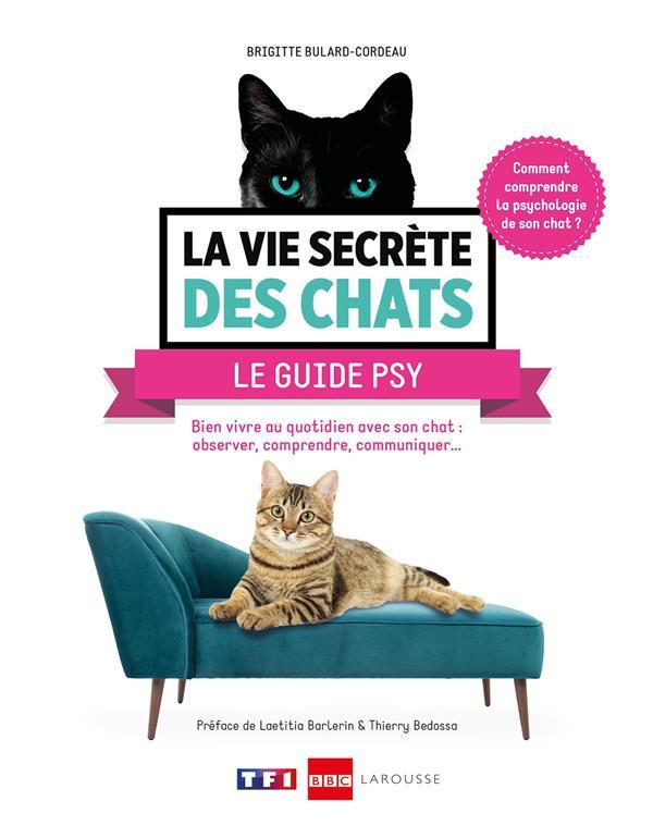 LA VIE SECRETE DES CHATS  -  LE GUIDE PSY BULARD-CORDEAU B. LAROUSSE