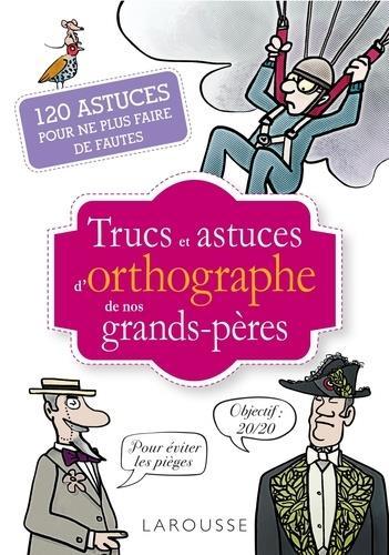 TRUCS ET ASTUCES D'ORTHOGRAPHE DE NOS GRANDS-PERES  -  120 ASTUCES POUR NE PLUS FAIRE DE FAUTES