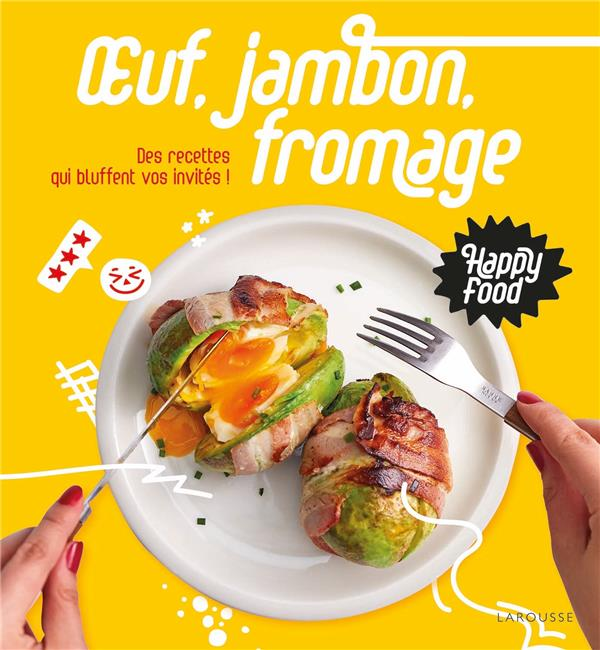 HAPPY FOOD OEUF, JAMBON, FROMAGE  -  DES RECETTES QUI BLUFFENT VOS INVITES !