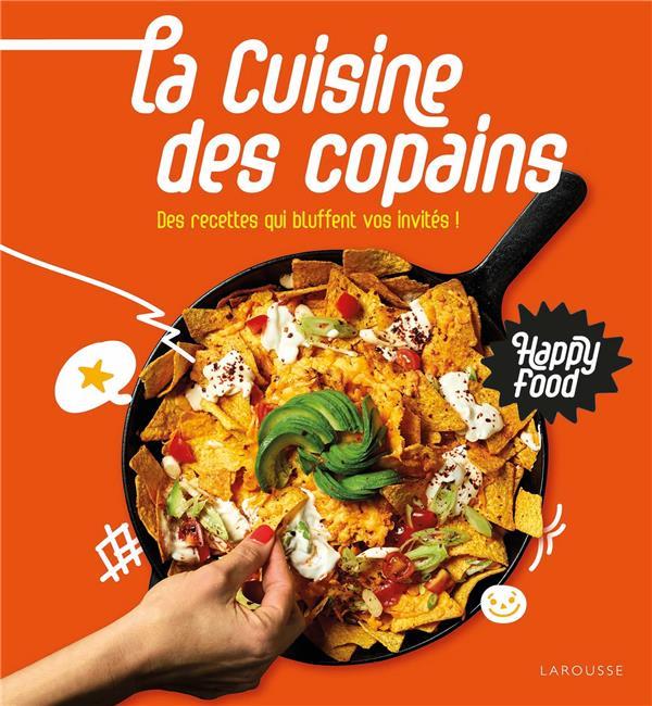 HAPPY FOOD LA CUISINE DES COPAINS  -  DES RECETTES QUI BLUFFENT VOS INVITES !