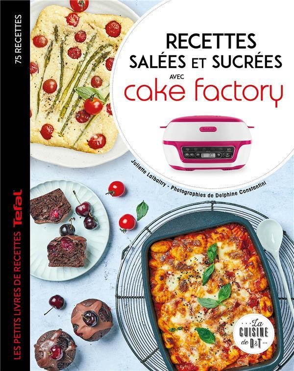 RECETTES SALEES ET SUCREES AVEC CAKE FACTORY XXX LAROUSSE
