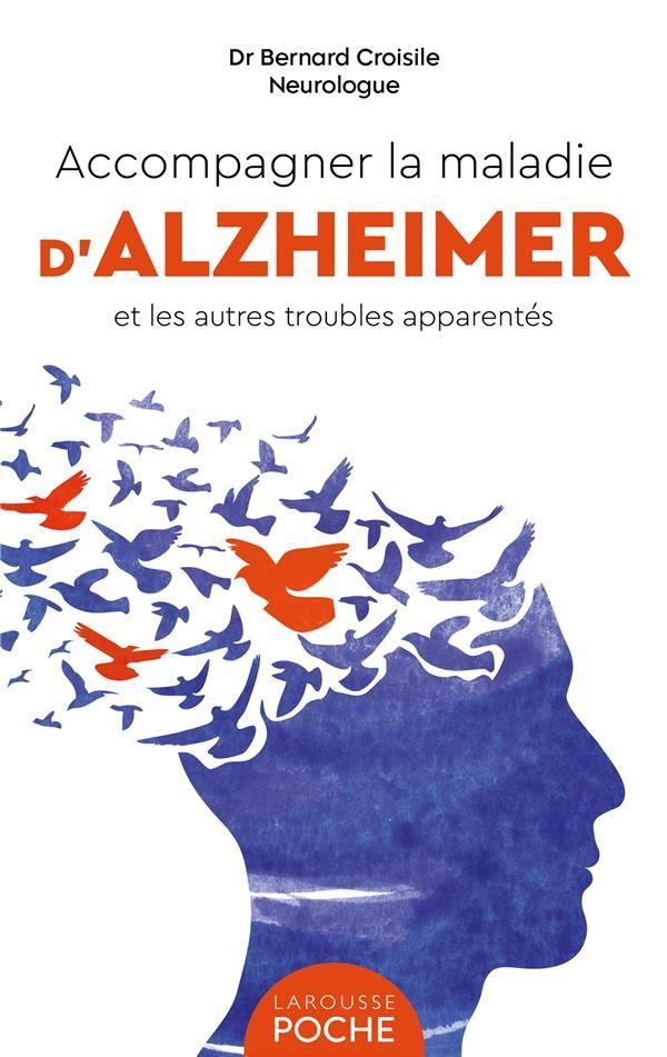 ACCOMPAGNER LA MALADIE D'ALZHEIMER ET LES AUTRES TROUBLES APPARENTES CROISILE BERNARD LAROUSSE