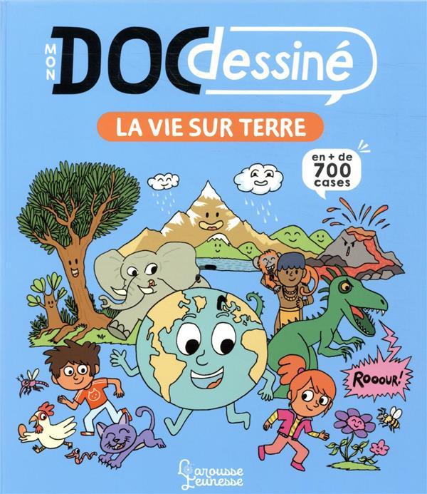 MON DOC DESSINE : LA VIE SUR TERRE LEDU, STEPHANIE LAROUSSE