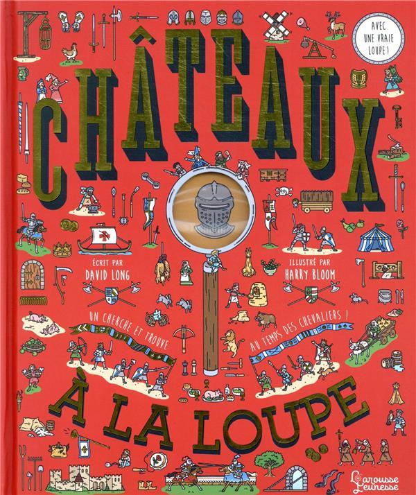 LES CHATEAUX A LA LOUPE LONG/BLOOM LAROUSSE
