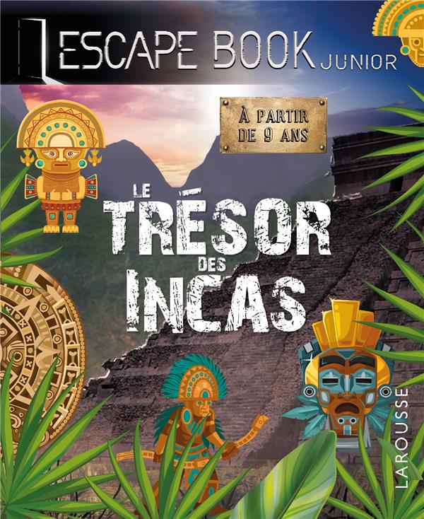 ESCAPE BOOK JUNIOR  -  LE TRESOR DES INCAS COLLECTIF LAROUSSE