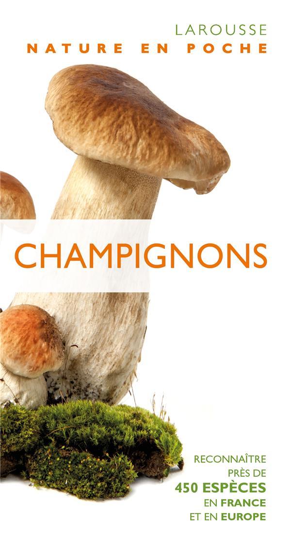 CHAMPIGNONS  -  RECONNAITRE PRES DE 450 ESPECES EN FRANCE ET EN EUROPE XXX LAROUSSE