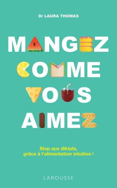 MANGEZ COMME VOUS AIMEZ  -  STOP AUX DIKTATS, GRACE A L'ALIMENTATION INTUITIVE !