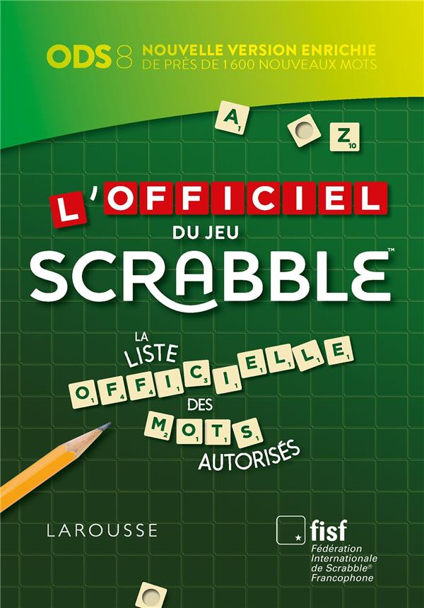 L'OFFICIEL DU JEU SCRABBLE®  -  LA LISTE OFFICIELLE DES MOTS AUTORISES