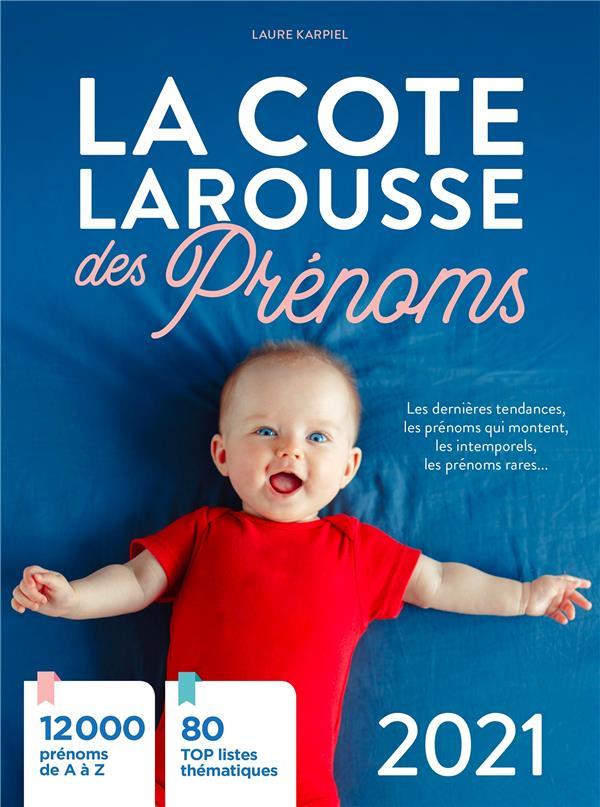 LA COTE LAROUSSE DES PRENOMS     LES DERNIERES TENDANCES, LES PRENOMS QUI MONTENT, LES INTEMPORELS, LES PRENOMS RARES... (EDITION 2021)
